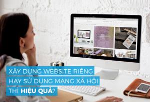 So sánh tính hiệu quả giữa việc sử dụng mạng xã hội và xây dựng website?